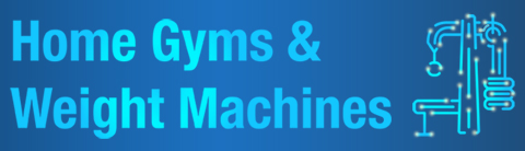 Home Gym and Weight Machine Buying Guide
