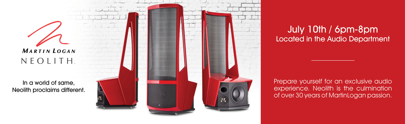 MartinLogan Neolith Speaker Event - In a world of same, Neolith proclaims different. On July 10th from 6pm - 8pm in Abt's Audio Department prepare yourself for an exclusive audio experience. Neolith is the culmination of over 30 years of MartinLogan passion.