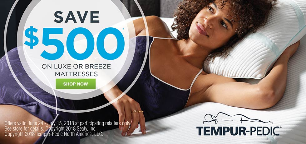 Save $500 on select Tempur-Pedic Mattresses - June 24th - July 15th, 2018