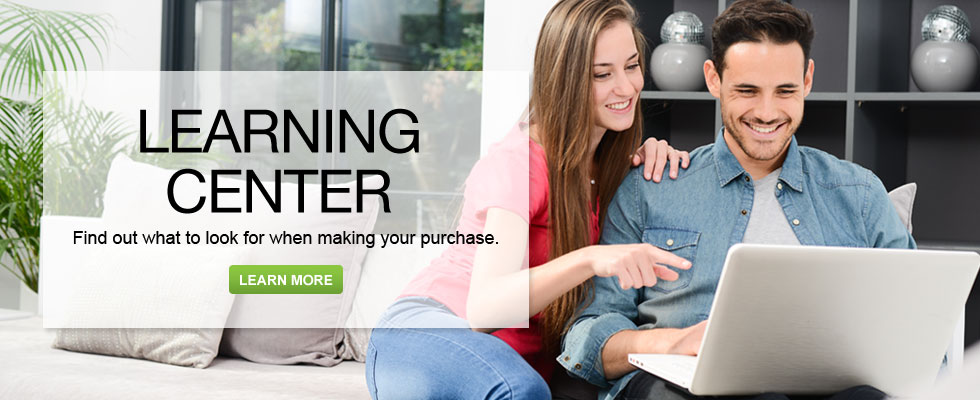 Learning Center - Find Out What To Look For When Making Your Purchase