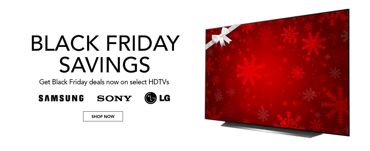 Black Friday Savings - Get Black Friday Deals Now On Select HDTVs