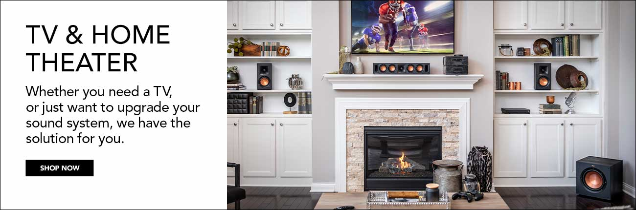 TV & Home Theater - Whether you need a TV, or just want to upgrade your sound system, we have the solution for you.