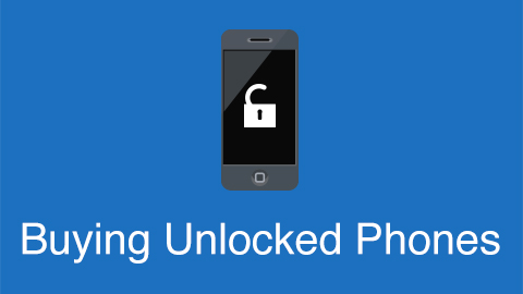 Unlocked Cell Phone Buying Guide