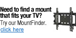Need help finding a wall mount for your TV. Try our MountFinder.
