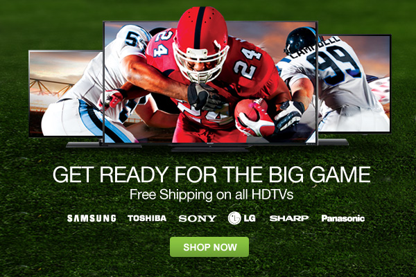 Get Ready For The Big Game - Free Shipping on All HDTVs