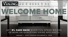 Viking - Get 5% Cash Back when you spend $10,000 or more on qualifying Viking Appliances. Expires: 12-31-20