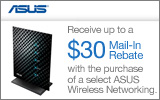 ASUS - Receive up to a $30 Mail-In Rebate with the purchase of a select ASUS Networking Product. Expires: 7-31-14