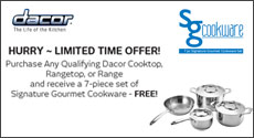 Dacor - Free Signature Gourmet Cookware with purchase of select Dacor Induction Cooktop or Range. Expires: 3-31-15