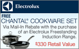 Electrolux - Free Chantal Cookware Set with the purchase of a select Induction Appliance. Expires: 12-31-13