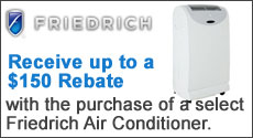 Friedrich - Receive up to a $150 Rebate via Online submission with the purchase of a select Friedrich Air Conditioner. Expires: 12-31-14
