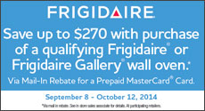 Frigidaire - Receive up to a $270 Mail-In Rebate with the purchase of select Wall Oven. Expires: 10-12-14