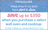 Frigidaire - Receive up to a $350 Mail-In Rebate with the purchase of select Wall Ovens and Cooktops. Expires: 3-31-14