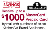 KitchenAid - Receive up to an $1000 MasterCard Prepaid card by Mail with the purchase of select Appliances. Expires: 3-31-14