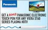 Panasonic - Free Electronic Touch Pen with purchase of select VIERA ST60 Plasma Television. Expires: 6-29-13