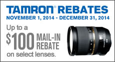 Tamron - Receive up to a $100 Mail-In Rebate with the purchase of a select Tamron Lens. Expires: 12-31-14
