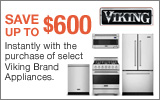 Viking - Save up to $600 Instanlty with the purchase of select Viking Appliances. Expires: 12-31-13