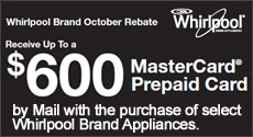Whirlpool - Receive up to a $600 Mail-In Rebate with the purchase of select Whirlpool Kitchen Appliances. Expires: 10-31-14