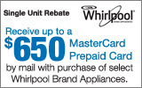 Whirlpool - Receive up to a $650 Mail-In Rebate with the purchase of select Whirlpool Kitchen Appliances. Expires: 9-15-14