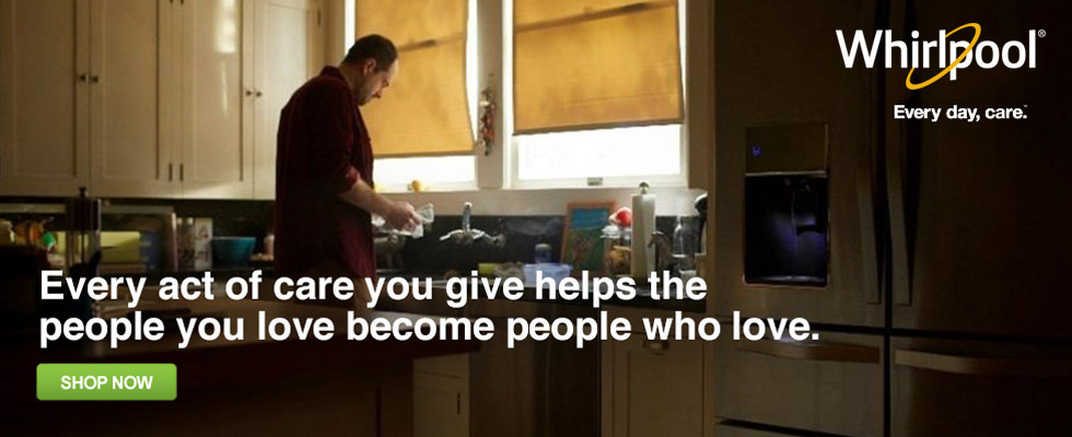 Whirlpool Appliances: Every act of care you give helps the people you love become people who love